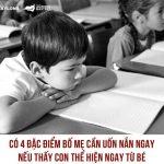 BỐ MẸ CẦN UỐN NẮN NGAY 4 ĐẶC ĐIỂM NÀY Ở CON NẾU THẤY CON THỂ HIỆN NGAY TỪ BÉ
